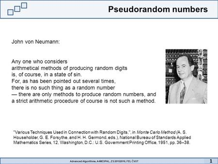 Pseudorandom numbers John von Neumann: Any one who considers arithmetical methods of producing random digits is, of course, in a state of sin. For, as.