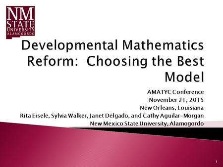 AMATYC Conference November 21, 2015 New Orleans, Louisiana Rita Eisele, Sylvia Walker, Janet Delgado, and Cathy Aguilar-Morgan New Mexico State University,