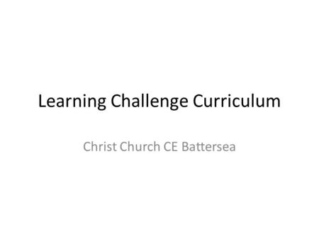 Learning Challenge Curriculum Christ Church CE Battersea.