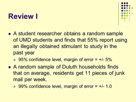 Review I A student researcher obtains a random sample of UMD students and finds that 55% report using an illegally obtained stimulant to study in the past.