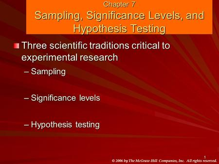 © 2006 by The McGraw-Hill Companies, Inc. All rights reserved. 1 Chapter 7 Sampling, Significance Levels, and Hypothesis Testing Three scientific traditions.