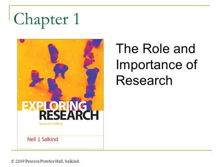 Chapter 1 The Role and Importance of Research © 2009 Pearson Prentice Hall, Salkind.