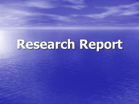 Research Report. Introduction Introduce the research problem Introduce the research problem Why is the study important and to whom Why is the study important.