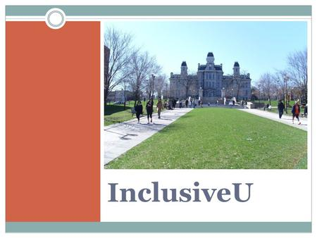 InclusiveU. Open to students who wouldn't come to college under traditional means Students come with support person, works with professors, and Director.