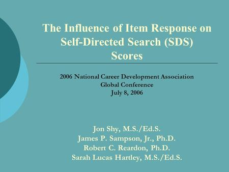 The Influence of Item Response on Self-Directed Search (SDS) Scores 2006 National Career Development Association Global Conference July 8, 2006 Jon Shy,