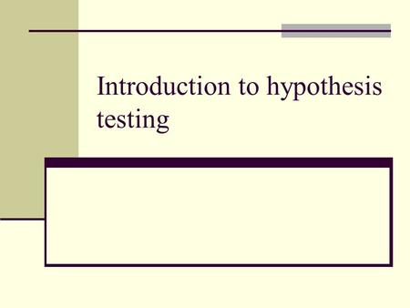 Introduction to hypothesis testing. Idea 1. Formulate research hypothesis H 1 New theory, effect of a treatment etc. 2. Formulate an opposite hypothesis.