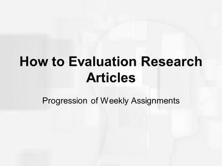 How to Evaluation Research Articles Progression of Weekly Assignments.