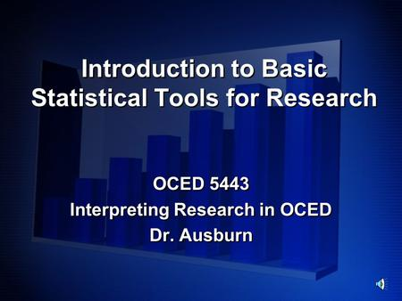 Introduction to Basic Statistical Tools for Research OCED 5443 Interpreting Research in OCED Dr. Ausburn OCED 5443 Interpreting Research in OCED Dr. Ausburn.