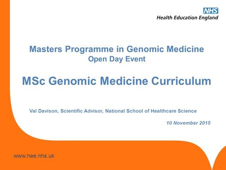Www.hee.nhs.uk Masters Programme in Genomic Medicine Open Day Event Tendering process Anne Gilford, Head of Education and Quality, HEWM 3 rd September.
