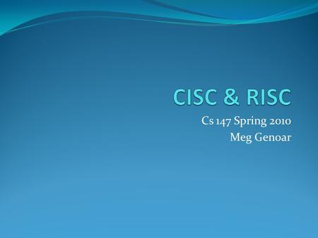 Cs 147 Spring 2010 Meg Genoar. History Started to emerge in mid-1970s 1988 – RISC took over workstation market.