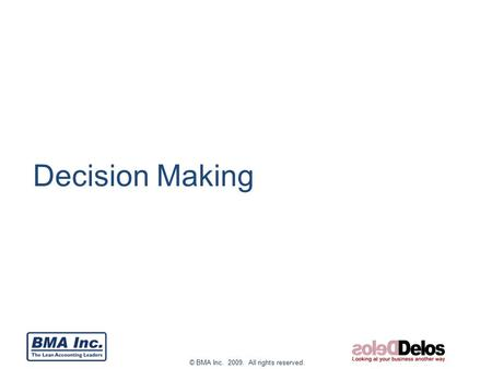© BMA Inc. 2009. All rights reserved. Decision Making.