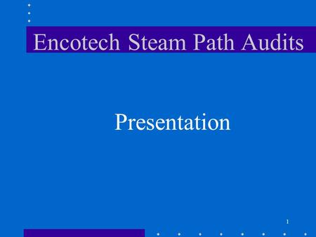 1 Encotech Steam Path Audits Presentation. 2 Overview What is a Steam Path Audit? Benefits Cost Chronology of a Steam Path Audit STPE Results.