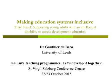 Dr Gauthier de Beco University of Leeds Inclusive teaching programmes: Let's develop it together! St-Virgil Salzburg Conference Centre 22-23 October 2015.