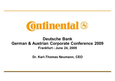 Deutsche Bank German & Austrian Corporate Conference 2009 Frankfurt - June 24, 2009 Dr. Karl-Thomas Neumann, CEO.