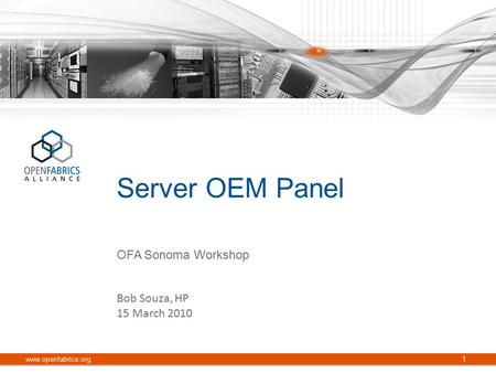 Server OEM Panel www.openfabrics.org 1 Bob Souza, HP 15 March 2010 OFA Sonoma Workshop.