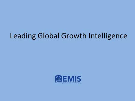 Leading Global Growth Intelligence. Who we are? Founded in 1994, 20 years anniversary! EMIS(formerly known as ISI Emerging Markets), became part of Euromoney.
