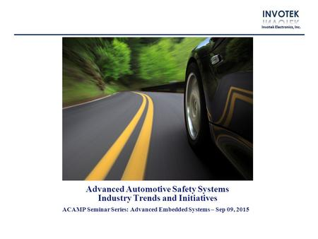 Advanced Automotive Safety Systems Industry Trends and Initiatives ACAMP Seminar Series: Advanced Embedded Systems – Sep 09, 2015.
