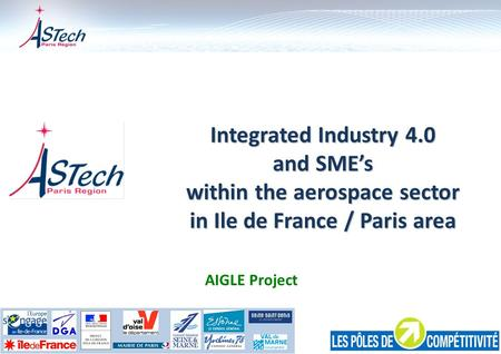 Integrated Industry 4.0 and SME's within the aerospace sector in Ile de France / Paris area AIGLE Project.