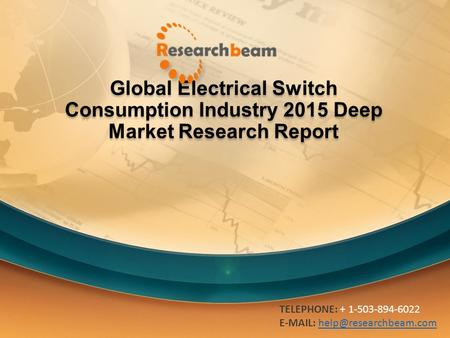 Global Electrical Switch Consumption Industry 2015 Deep Market Research Report TELEPHONE: + 1-503-894-6022