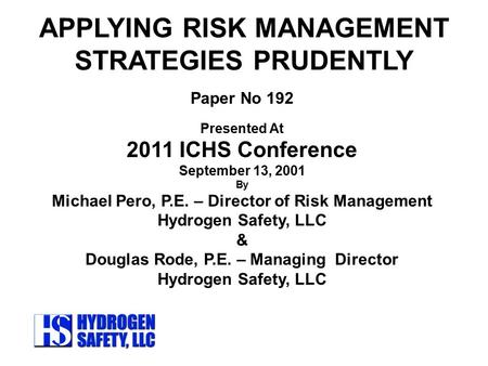 APPLYING RISK MANAGEMENT STRATEGIES PRUDENTLY Paper No 192 Presented At 2011 ICHS Conference September 13, 2001 By Michael Pero, P.E. – Director of Risk.