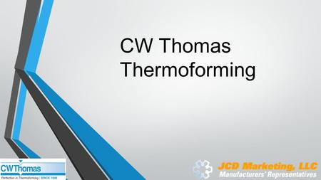 CW Thomas Thermoforming. CW Thomas Custom manufacturer of heavy gauge thermoformed plastic parts. ( START THICKNESS 0.047 TO +0.500) No proprietary products.