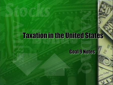 Taxation in the United States Goal 9 Notes. Government Financing, Taxes, And Spending  Each year the federal and state governments make and pass budgets.