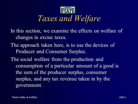 Taxes, trade, & welfareslide 1 Taxes and Welfare In this section, we examine the effects on welfare of changes in excise taxes. The approach taken here,