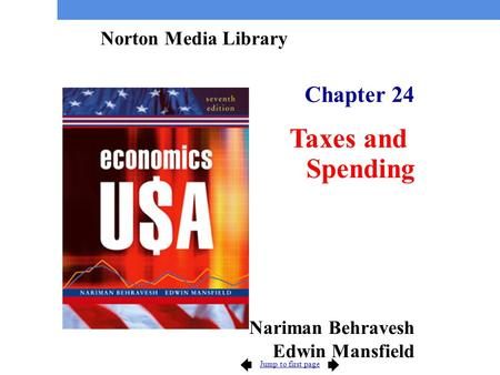 Jump to first page Chapter 24 Taxes and Spending Norton Media Library Nariman Behravesh Edwin Mansfield.