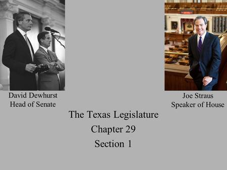 The Texas Legislature Chapter 29 Section 1 Joe Straus Speaker of House David Dewhurst Head of Senate.