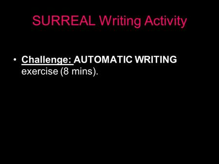 SURREAL Writing Activity Challenge: AUTOMATIC WRITING exercise (8 mins).
