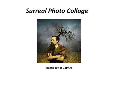 Surreal Photo Collage Maggie Taylor Untitled. Surreal Photo Collage Collect magazine images Collect some small objects Look at the work of Maggie Taylor.