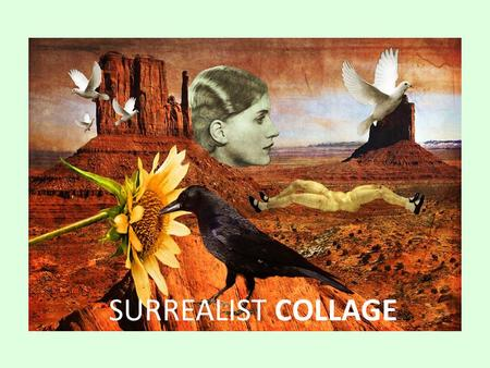 "SURREALIST COLLAGE. WHAT IS SURREALISM? Art movement in the 1920's Made art about dreams and fantasy Nonsense scenes that look ""real"" Created strange."