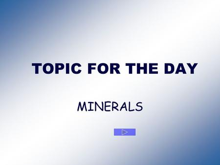 TOPIC FOR THE DAY MINERALS. A Mineral is: Naturally occurring, solid & inorganic.