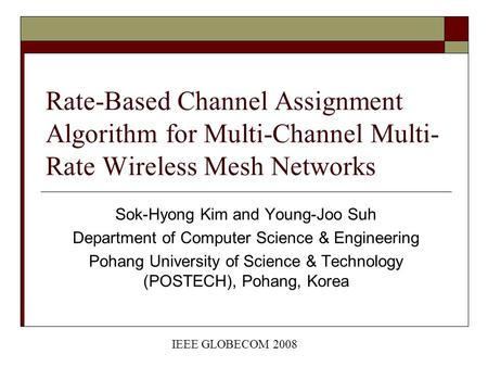 Rate-Based Channel Assignment Algorithm for Multi-Channel Multi- Rate Wireless Mesh Networks Sok-Hyong Kim and Young-Joo Suh Department of Computer Science.