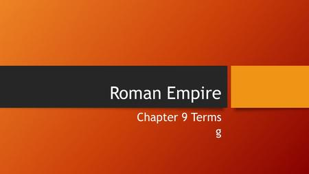 Roman Empire Chapter 9 Terms g. In ancient Rome, person who fought animals and other people as public entertainment gladiator.