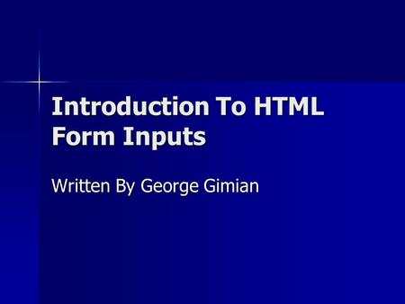 Introduction To HTML Form Inputs Written By George Gimian.