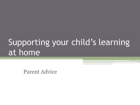 Supporting your child's learning at home Parent Advice.