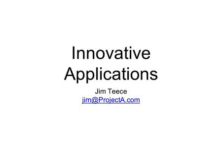 Innovative Applications Jim Teece