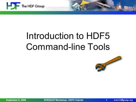September 9, 2008SPEEDUP Workshop - HDF5 Tutorial1 Introduction to HDF5 Command-line Tools.