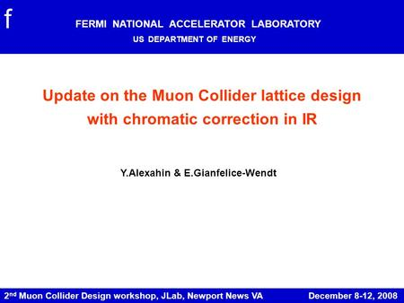 2 nd Muon Collider Design workshop, JLab, Newport News VA December 8-12, 2008 Update on the Muon Collider lattice design with chromatic correction in IR.