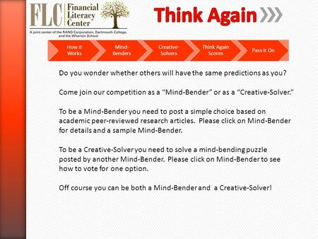 How it Works Mind- Benders Creative- Solvers Think Again Scores Pass it On Do you wonder whether others will have the same predictions as you? Come join.