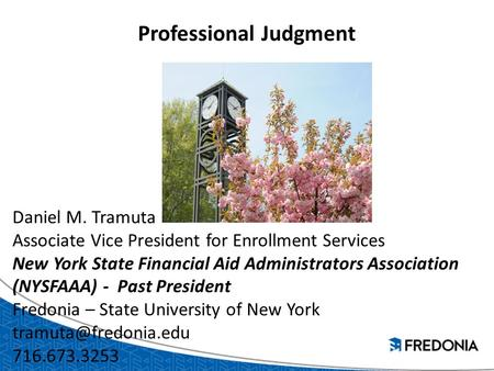 Professional Judgment Daniel M. Tramuta Associate Vice President for Enrollment Services New York State Financial Aid Administrators Association (NYSFAAA)