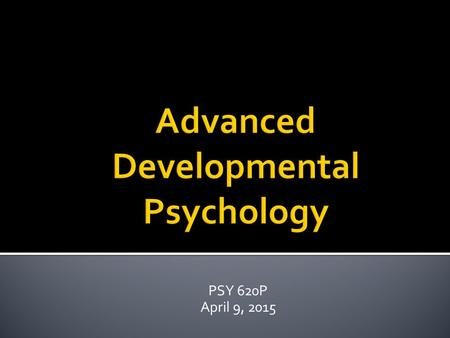 PSY 620P April 9, 2015.  Mechanism?  Stage-environment fit theory  In what way do practices misfit with developmental stage in ▪ Middle school? ▪
