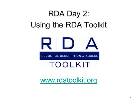 1 RDA Day 2: Using the RDA Toolkit www.rdatoolkit.org.