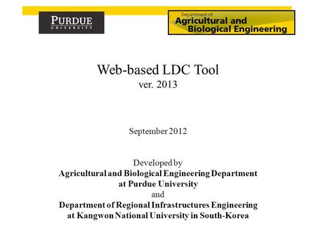 September 2012 Developed by Agricultural and Biological Engineering Department at Purdue University and Department of Regional Infrastructures Engineering.