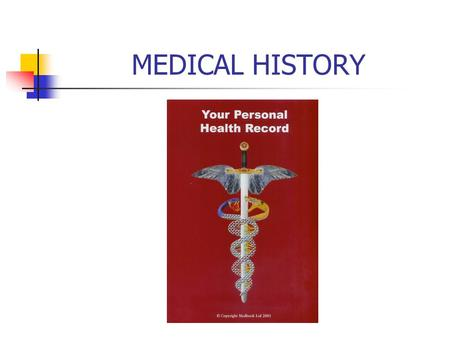 MEDICAL HISTORY. WHY TAKE A MEDICAL HISTORY? Individuals are surviving what used to be fatal diseases and have more chronic conditions Dental treatment.