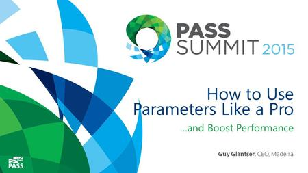 How to Use Parameters Like a Pro …and Boost Performance Guy Glantser, CEO, Madeira.