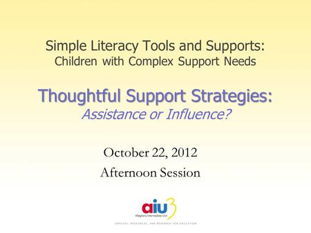Thoughtful Support Strategies: Simple Literacy Tools and Supports: Children with Complex Support Needs Thoughtful Support Strategies: Assistance or Influence?