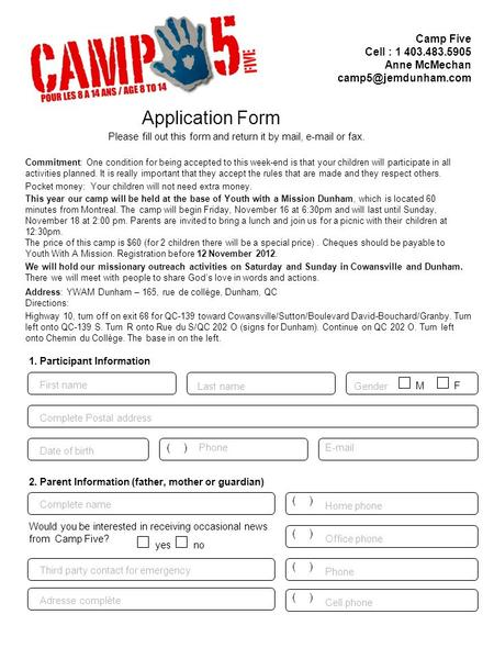 Application Form Please fill out this form and return it by mail,  or fax. Camp Five Cell : 1 403.483.5905 Anne McMechan 1. Participant.