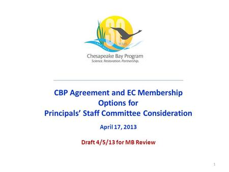CBP Agreement and EC Membership Options for Principals' Staff Committee Consideration April 17, 2013 Draft 4/5/13 for MB Review 1.